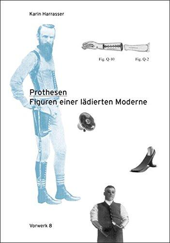 Prothesen: Figuren einer ladierten Moderne: Karin Harrasser