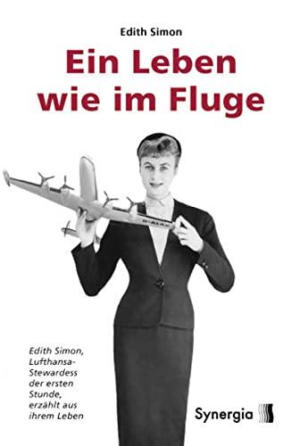 9783940392251: Ein Leben wie im Fluge - Hardcover: Edith Simon - Lufthansa-Stewardess der ersten Stunde - erzählt aus ihrem Leben
