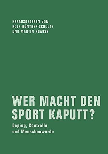 9783940426055: Wer macht den Sport kaputt?: Doping, Kontrolle und Menschenwürde