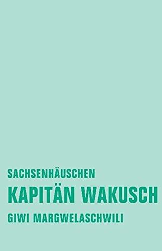 Kapitän Wakusch 2: Sachsenhäuschen: Giwi Margwelaschwili