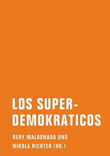 Los Superdemokraticos: Eine literarische politische Theorie - Braslavsky, Emma, Nora Bossong und Abbas Khider