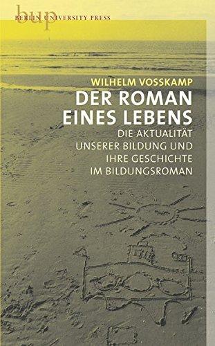 9783940432421: Der Roman des Lebens - Zur Aktualität der Bildung und ihre Geschichte im Bildungsroman