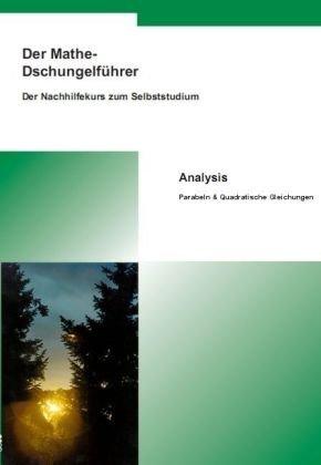 9783940445568: Der Mathe-Dschungelführer Analysis: Parabeln und Quadratische Gleichungen