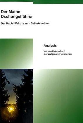 Der Mathe-Dschungelführer Analysis: Kurvendiskussion 1 - Ganzrationale Funktionen - Kusserow Thomas