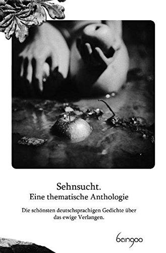 9783940525048: Sehnsucht. Eine thematische Anthologie: Die sch�nsten deutschsprachigen Gedichte �ber das ewige Verlangen