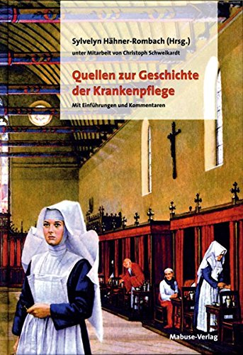 Quellen zur Geschichte der Krankenpflege: Sylvelyn Hähner-Rombach