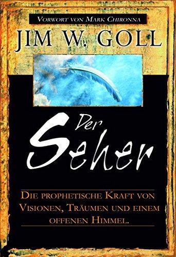 9783940538567: DER SEHER: Die prophetische Kraft von Visionen, Tr�umen und einem offenen Himmel
