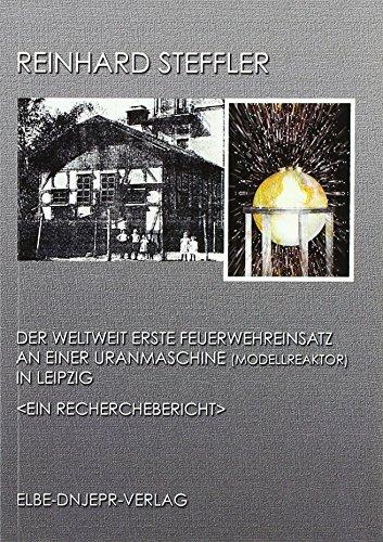 9783940541369: Der weltweit erste Feuerwehreinsatz an einer Uranmaschine (Modellreaktor) in Leipzig