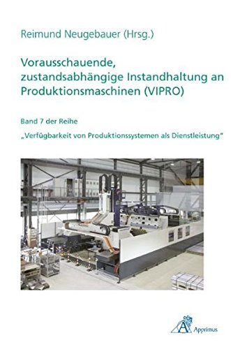 Vorausschauende, zustandsabhängige Instandhaltung an Produktionsmaschinen (VIPRO): Reimund ...