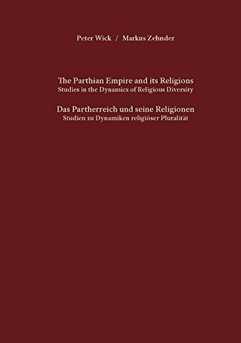 9783940598134: The Parthian Empire and its Religions. Studies in the Dynamics of Religious Diversity. Das Partherreich und seine Religionen. Studien zu Dynamiken religiöser Pluralität.