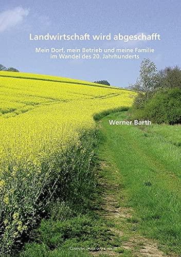 9783940598158: Landwirtschaft wird abgeschafft: Mein Dorf, mein Betrieb und meine Familie im Wandel des 20. Jahrhunderts
