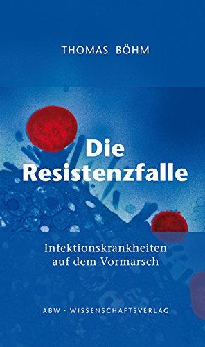 Die Resistenzfalle: Infektionskrankheiten auf dem Vormarsch [Gebundene Ausgabe] Thomas Böhm (Autor) - Thomas Böhm (Autor)