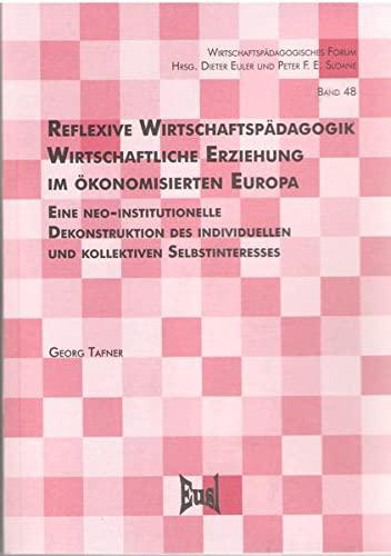 Reflexive Wirtschaftspädagogik. Wirtschaftliche Erziehung im ökonomisierten Europa: Georg...