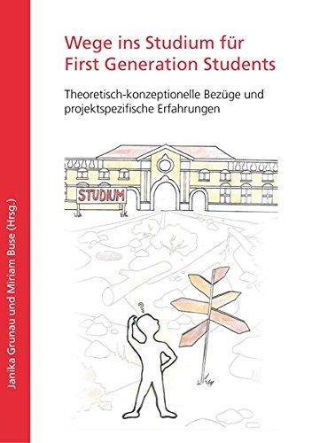 Wege ins Studium für First Generation Students : Theoretisch-konzeptionelle Bezüge und ...