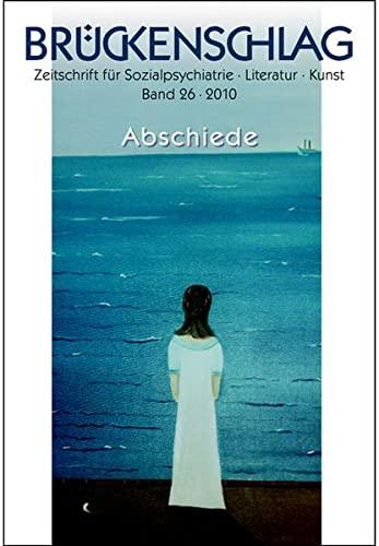 9783940636089: Abschiede: Br�ckenschlag, Zeitschrift f�r Sozialpsychiatrie, Literatur, Kunst