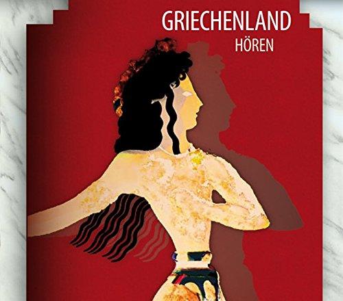 9783940665096: Griechenland hören - Das Griechenland-Hörbuch: Eine klingende Reise durch die Kulturgeschichte Griechenlands von den Mythen bis in die Gegenwart