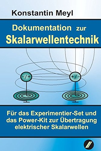 Skalarwellentechnik: Dokumentation zur Skalarwellentechnik für das Experimentier-Set: Meyl, Konstantin
