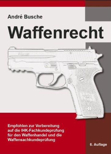 9783940723901: Waffenrecht: Handbuch f�r Waffenbesitzer, Waffenhandel und Beh�rden - Empfohlen zur Vorbereitung auf die IHK-Fachkundepr�fung