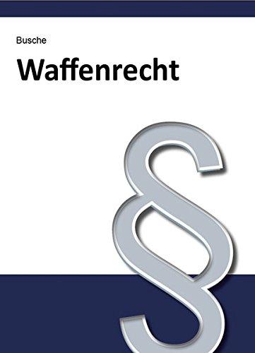 9783940723949: Waffenrecht: Handbuch f�r Waffenbesitzer, Handel, Verwaltung und Justiz