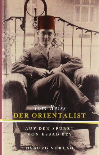 Der Orientalist: Auf den Spuren des Essad: Tom Reiss
