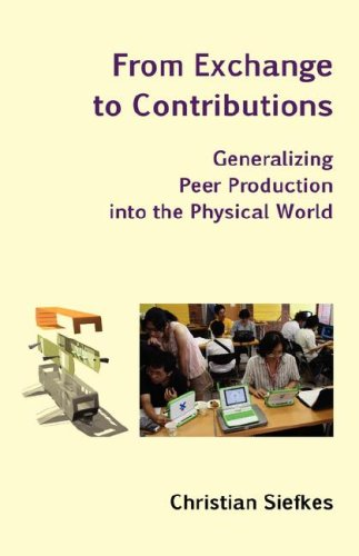 9783940736000: From Exchange to Contributions: Generalizing Peer Production into the Physical World