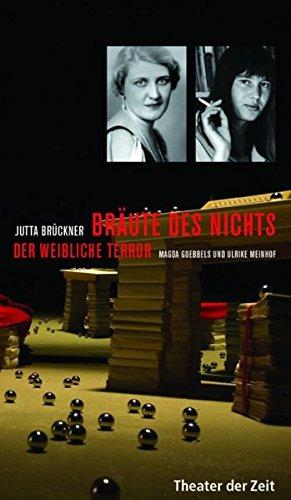 Bräute des Nichts: Der weibliche Terror. Magda Goebbels und Ulrike Meinhof (Recherchen) - Brückner, Jutta