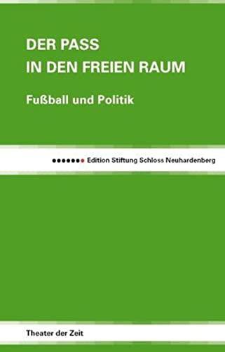 9783940737458: Der Pass in den freien Raum: Fußball und Politik