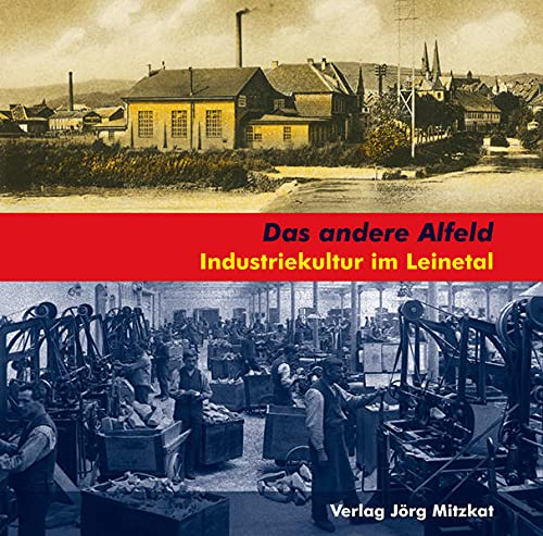 9783940751034: Das andere Alfeld: Industriekultur im Leinetal