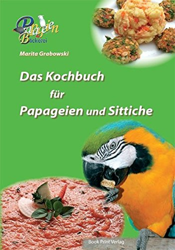 9783940754073: Das Kochbuch f�r Papageien und Sittiche