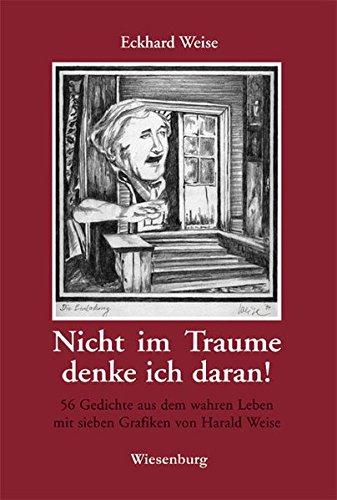 Nicht im Traume denke ich daran!: 56 Gedichte aus dem wahren Leben mit sieben Grafiken von Harald Weise - Weise, Eckhard