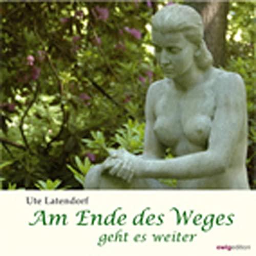 Am Ende des Weges geht es weiter: Gedichte und Fotografien: Latendorf, Ute