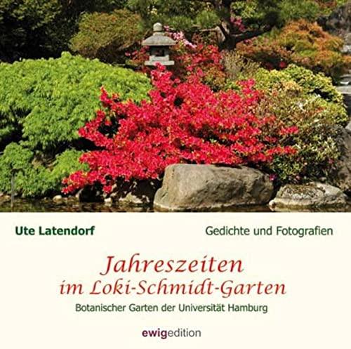 Jahreszeiten im Loki-Schmidt-Garten: Gedichte und Fotografien: Latendorf, Ute