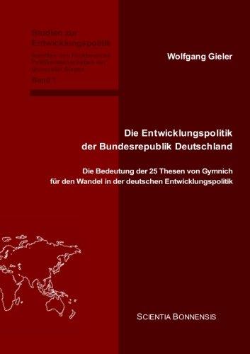 9783940766342: Die Entwicklungspolitik der Bundesrepublik Deutschland: Die Bedeutung der 25 Thesen von Gymnich f�r den Wandel in der deutschen Entwicklungspolitik: 1