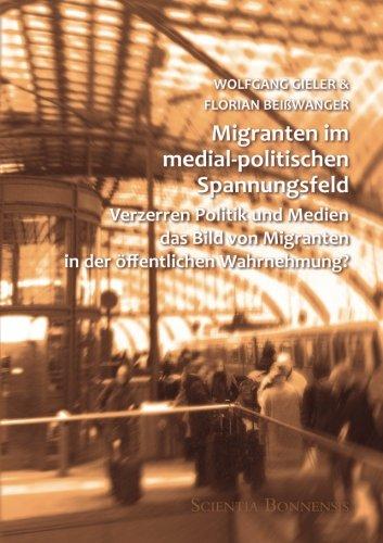 9783940766595: Migranten im medial-politischen Spannungsfeld: Verzerren Politik und Medien das Bild von Migranten in der öffentlichen Wahrnehmung? (Studien zur Migration) (Volume 2) (German Edition)