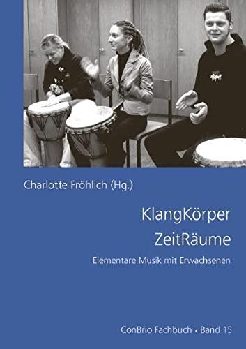 9783940768056: KlangKörper ZeitRäume: Elementare Musik mit Erwachsenen