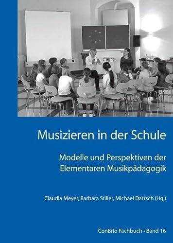 Musizieren in der Schule ? Modelle und Perspektiven der Elementaren Musikpädagogik - Barbara Stiller