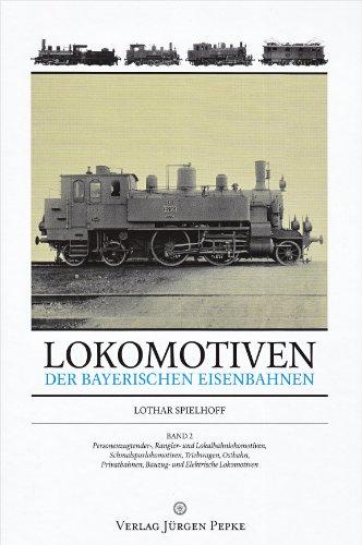 Lokomotiven der Bayerischen Eisenbahnen 02: Personenzugtender-, Rangier- und Lokalbahnlokomotiven, ...