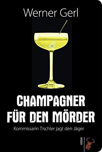 9783940839404: Champagner f�r den M�rder: Kommissarin Tischler jagt den J�ger