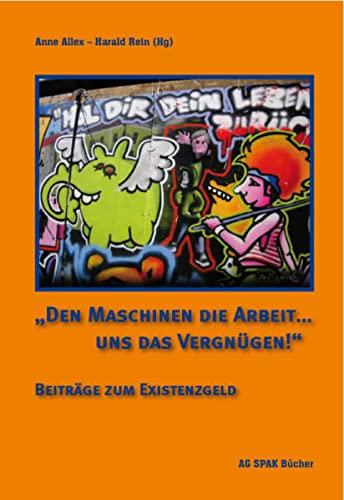 Den Maschinen die Arbeit . uns das Vergnügen!: AG SPAK Bücher
