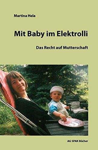 9783940865632: Mit Baby im Elektrolli: Das Recht auf Mutterschaft