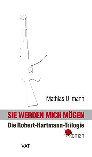 9783940884374: Sie werden mich mögen: Die Robert-Hartmann-Trilogie. Roman