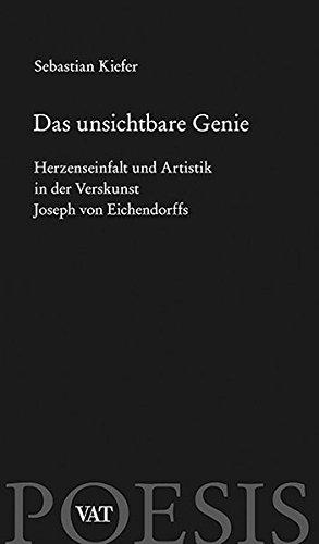 9783940884749: Das unsichtbare Genie: Herzenseinfalt und Artistik in der Verskunst Joseph von Eichendorffs