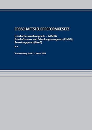 9783940904317: Erbschaftsteuerreformgesetz: Erbschaftsteuerreformgesetz – ErbStRG, Erbschaftsteuer- und Schenkungsteuergesetz (ErbStG), Bewertungsgesetz (BewG) u.a. Textsammlung, Stand: 1. Januar 2009