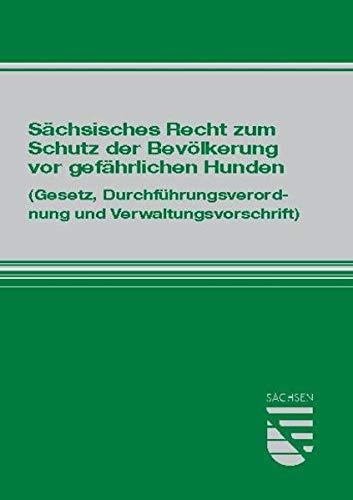 Sächsisches Recht zum Schutz der Bevölkerung vor gefährlichen Hunden: Gesetz, Durchführungsverordnung und Verwaltungsvorschrift : (Gesetz, Durchführungsverordnung und Verwaltungsvorschrift)