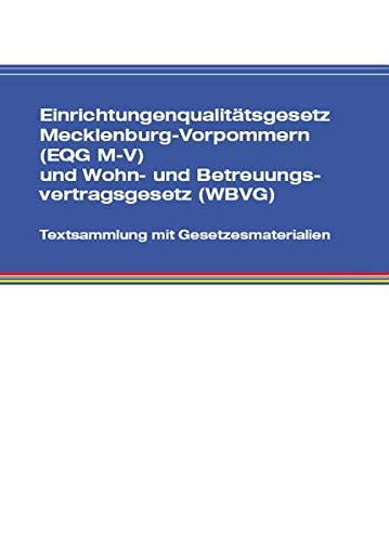 Einrichtungenqualitätsgesetz Mecklenburg-Vorpommern (Eqg M-V) Und Wohn- Und Betreuungsvertragsgesetz (Wbvg): Textsammlung Mit Gesetzgebungsmaterialien