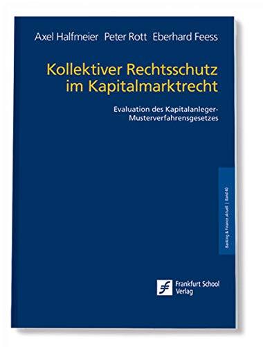 Kollektiver Rechtsschutz im Kapitalmarktrecht Evaluation des Kapitalanleger-Musterverfahrensgesetzes. - Halfmeier, Axel, Peter Rott und Eberhard Feess