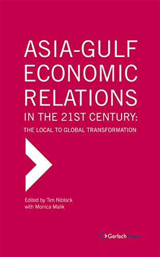 9783940924100: Asia-Gulf Economic Relations in the 21st Century: The Local to Global Transformation