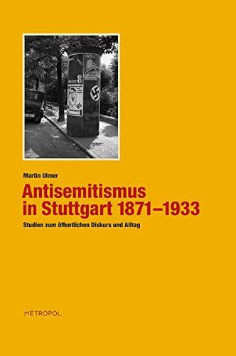 Antisemitismus in Stuttgart 1871-1933: Studien zum öffentlichen Diskurs und Alltag. - ULMER, Martin