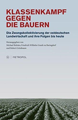 Klassenkampf gegen die Bauern: Die Zwangskollektivierung der ostdeutschen Landwirtschaft und ihre Folgen bis heute