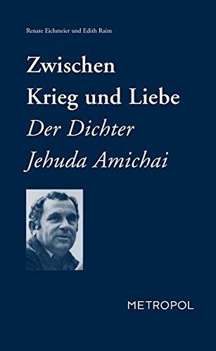 Zwischen Krieg und Liebe. Der Dichter Jehuda Amichai. - Eichmeier, Renate und Edith Raim (Hrsg.)